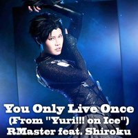 "You Only Live Once (From ""Yuri!!! on Ice"") — RMaster, Shiroku"