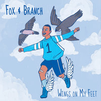 Wings on My Feet — Fox and Branch