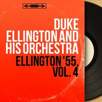Ellington '55, Vol. 4 — Duke Ellington And His Orchestra, Juan Tizol, Jimmy Hamilton, Ray Nance, Cat Anderson