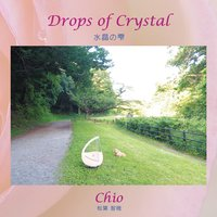 Drops of Crystal — Chio