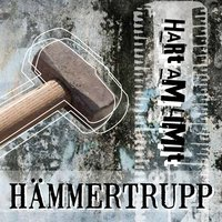 Hart am Limit — HämmerTrupp