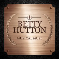 Musical Muse — Betty Hutton