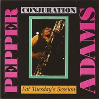 Conjuration: Fat Tuesday's Session — Pepper Adams