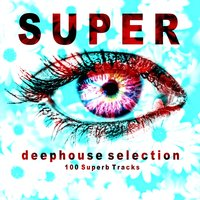 Super Deephouse Selection (100 Superb Tracks) — сборник