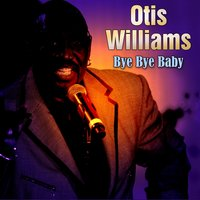 Bye Bye Baby — Otis Williams