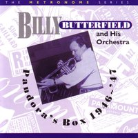 Pandora's Box 1946 - '47 — Billy Butterfield And His Orchestra