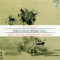 Percussion Works, Vol. 1 — Джон Кейдж, Empty Words Percussion Ensemble