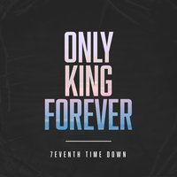 Only King Forever — 7eventh Time Down