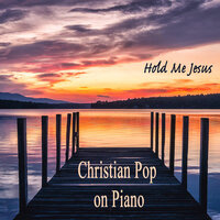 Christian Pop on Piano - Hold Me Jesus — The O'Neill Brothers Group, Praise and Worship
