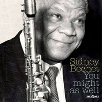 You Might as Well — Sidney Bechet, Vic Dickenson, Buck Clayton, Wild Bill Davison