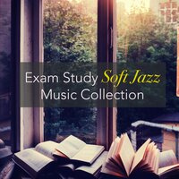 Exam Study Soft Jazz Music Collection – Jazz Chillout for Concentration and Brain Training — Exam Study Soft Jazz Music Collective