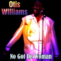 No Got De Woman — Otis Williams