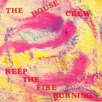 Keep the Fire Burning — The House Crew