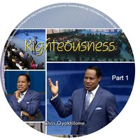 Righteousness, Pt. 1 — Chris Oyakhilome