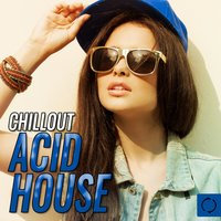 Chillout Acid House — сборник