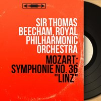 "Mozart: Symphonie No. 36 ""Linz"" — Royal Philharmonic Orchestra London, Sir Thomas Beecham, Sir Thomas Beecham, Royal Philharmonic Orchestra, Вольфганг Амадей Моцарт"