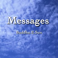 Messages — Buddha E.Sun, Buddha Sun