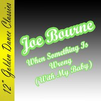 When Something Is Wrong (With My Baby) — Joe Bourne