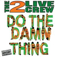 Do the Damn Thing — The 2 Live Crew