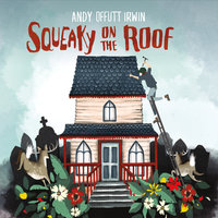Squeaky on the Roof — Andy Offutt Irwin