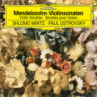 Mendelssohn: Violin Sonata in F Major, MWV Q12 - Sonata in F Major for Violin and Piano, MWV Q26 — Shlomo Mintz, Paul Ostrovsky