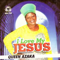 I Love My Jesus — Queen Azaka