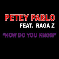 How Do You Know — Petey Pablo, Raga Z