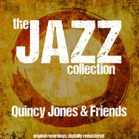 The Jazz Collection: Quincy Jones & Friends — сборник