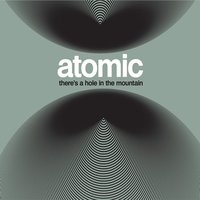 There´s a Hole in the Mountain — Atomic