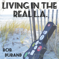 Living in the Real L.A. — Bob Durand