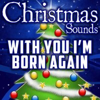 With You I'm Born Again — Christmas Sounds