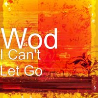 I Can't Let Go — Wod