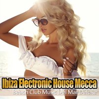 Ibiza Electronic House Mecca Music Del Mar Club Deluxe — сборник