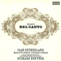 The Age of Bel Canto — London Symphony Orchestra (LSO), Richard Bonynge, Dame Joan Sutherland, Marilyn Horne, The New Symphony Orchestra Of London, Richard Conrad
