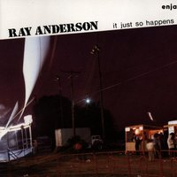 It Just so Happens — Ray Anderson