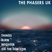 Things Burn Brighter on the Horizon — The Phasers Uk