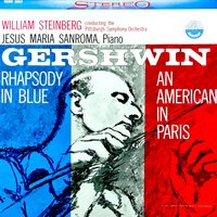 Gershwin: Rhapsody in Blue & An American in Paris — Pittsburgh Symphony Orchestra, Pittsburgh Symphony Orchestra & William Steinberg, Джордж Гершвин
