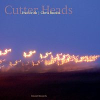 Cutter Heads — Fred Frith, Chris Brown