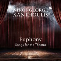 Euphony: Songs for the Theatre — Nikos George Xanthoulis