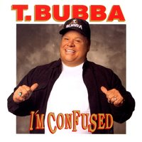 I'm Confused — T. Bubba Bechtol
