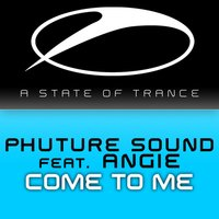 Come To Me — Angie, Phuture Sound