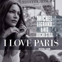 I Love Paris — Michel Legrand, Michel Legrand Orchestra, Michel Legrand & His Orchestra
