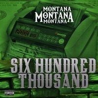 Six Hundred Thousand — Montana Montana Montana