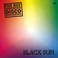 Black Sun — The Far Out Monster Disco Orchestra, Far Out Monster Disco Orchestra