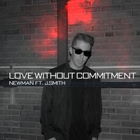 Love Without Commitment — J. Smith, Newman