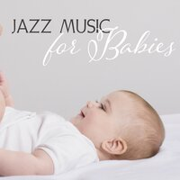 Jazz Music for Babies – Easy Listening, Stress Relief, Peaceful Jazz, Calm Down, Best Background Music — Relaxing Classical Piano Music