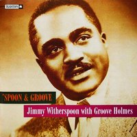 'Spoon and Groove — Jimmy Bond, Jimmy Witherspoon, Frank Butler, Teddy Edwards, Paul Moer, Groove Holmes