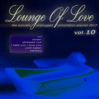 Lounge of Love, Vol. 10 - The Acoustic Unplugged Compilation Playlist 2017 — сборник