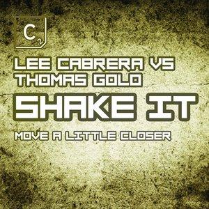 Thomas Gold & Lee Cabrera, Thomas Gold, Lee Cabrera, Lee Cabrera & Thomas Gold - Shake It (Move a Little Closer)