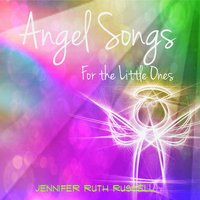 Angel Songs for the Little Ones — Jennifer Ruth Russell